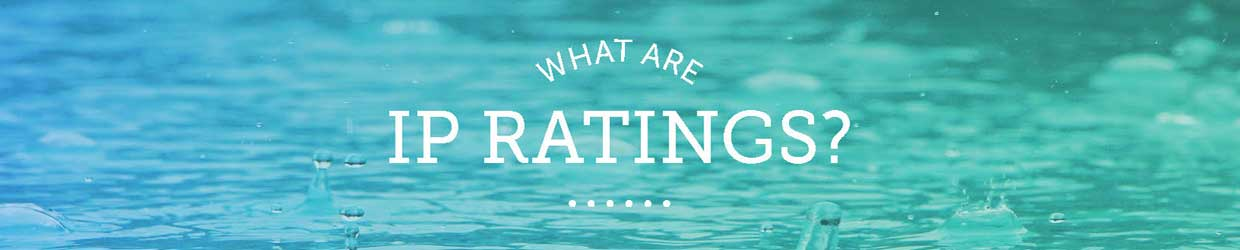 What are IP Ratings?